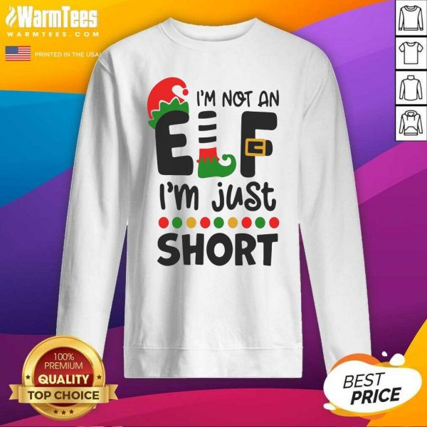 I'm Not An Elf I'm Just Short SweatShirt - Design By Warmtees.com