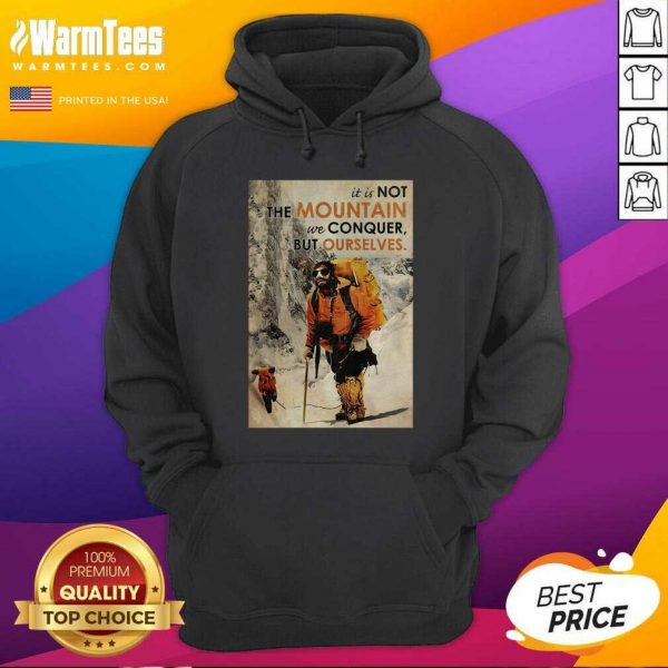 It's Not The Mountain We Conquer But Ourselves Mountaineering Hoodie - Design By Warmtees.com