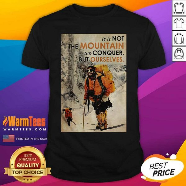 It's Not The Mountain We Conquer But Ourselves Mountaineering Shirt - Design By Warmtees.com