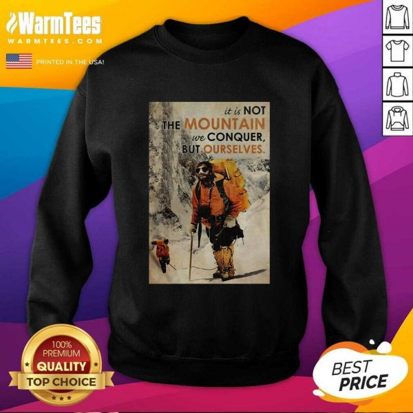 It's Not The Mountain We Conquer But Ourselves Mountaineering SweatShirt - Design By Warmtees.com