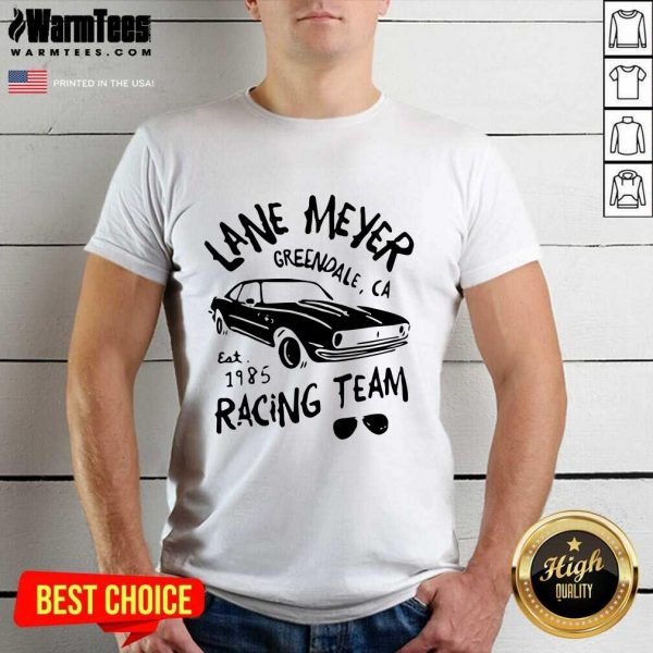 Lane Meyer Greendale Ca Est 1985 Racing Team Shirt - Design By Warmtees.com