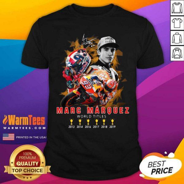 Marc Marquez World Titles 2013 2014 2016 2017 2018 2019 Signature Shirt - Design By Warmtees.com