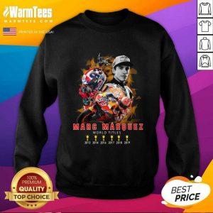 Marc Marquez World Titles 2013 2014 2016 2017 2018 2019 Signature SweatShirt - Design By Warmtees.com
