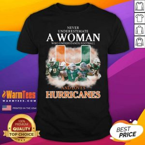 Never Underestimate A Woman Who Understands Football And Love Miami Hurricanes Football Shirt - Design By Warmtees.com