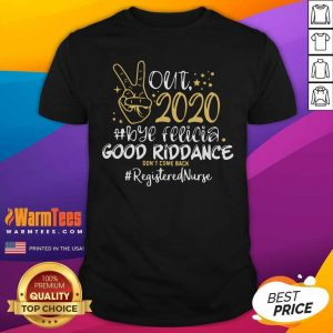 Out 2020 Bye Felicia Good Riddance Don't Come Back LPN Life Shirt - Design By Warmtees.com