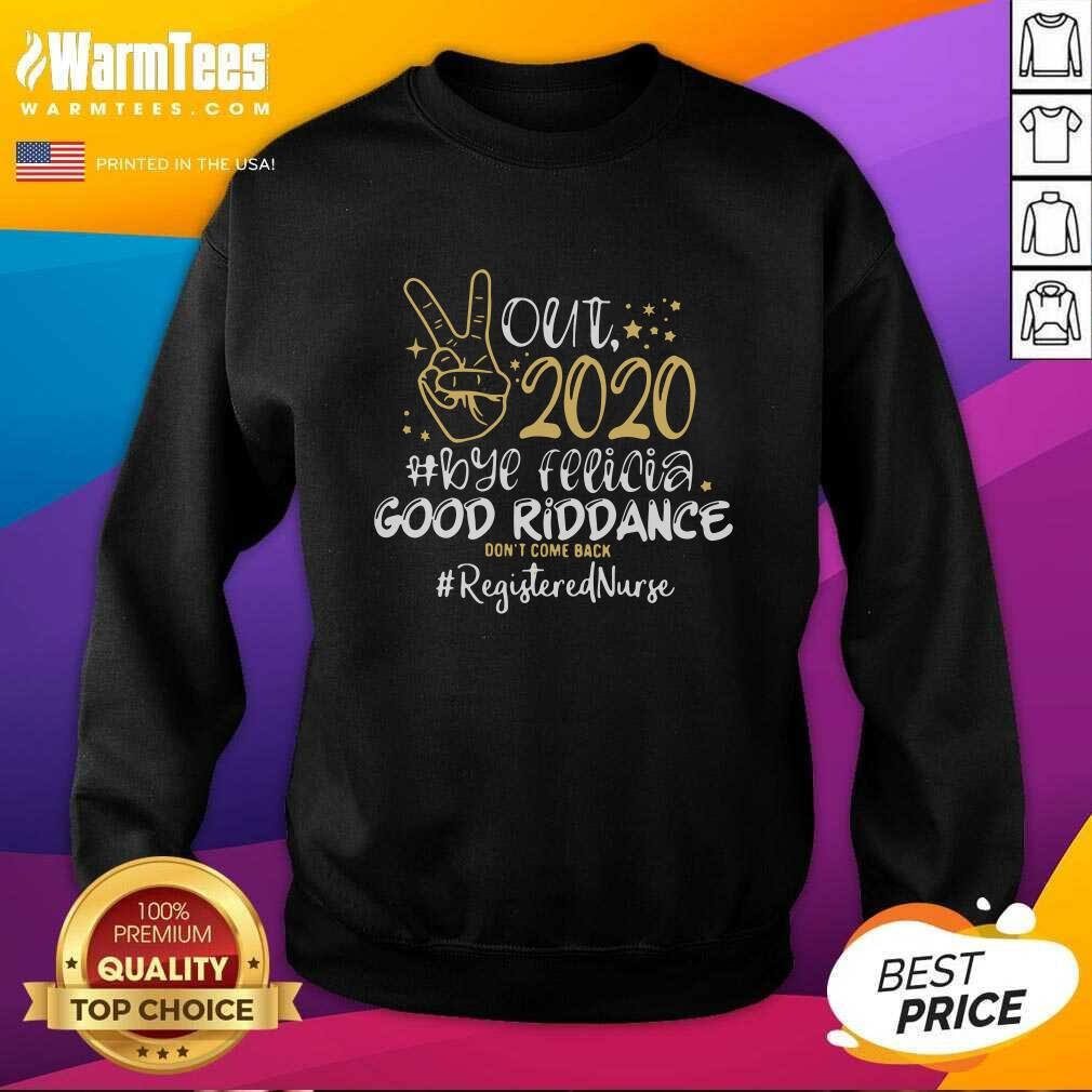Out 2020 Bye Felicia Good Riddance Don't Come Back LPN Life SweatShirt - Design By Warmtees.com