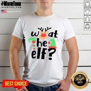 Reindeer What The ELF Christmas Shirt - Design By Warmtees.com