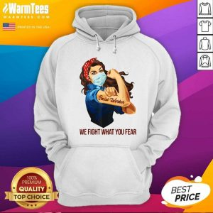 Strong Woman Social Worker We Fight What You Fear Hoodie - Design By Warmtees.com
