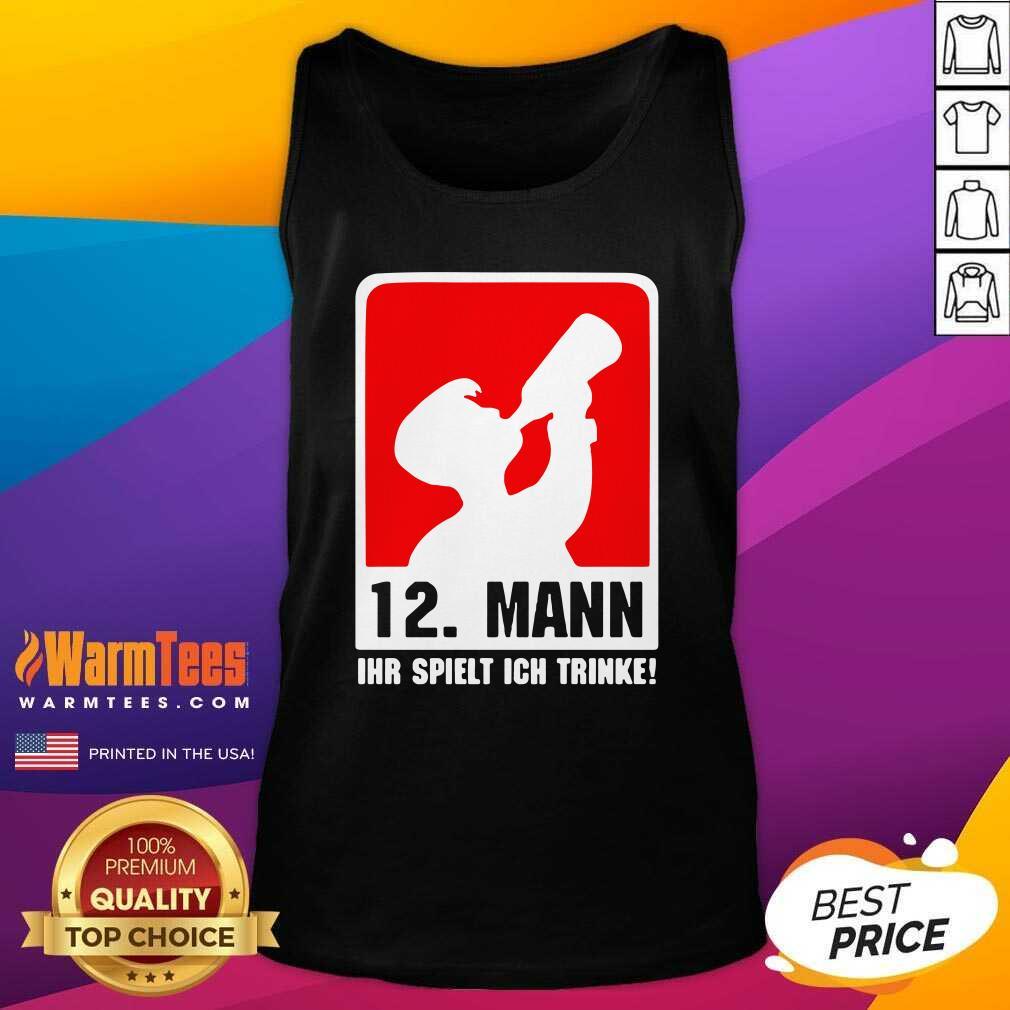 12 Mann Ihr Spielt Ich Trinke Tank Top  - Design By Warmtees.com