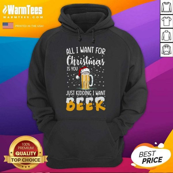 All I Want For Christmas Is You Just Kidding I Want Beer Hoodie - Design By Warmtees.com