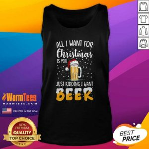 All I Want For Christmas Is You Just Kidding I Want Beer Tank Top - Design By Warmtees.com