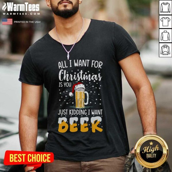 All I Want For Christmas Is You Just Kidding I Want Beer V-neck - Design By Warmtees.com