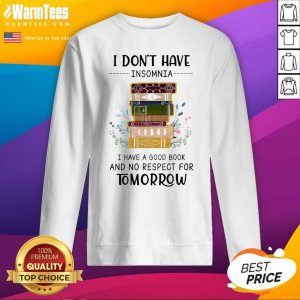 I Don't Have Insomnia I Have A Good Book And No Respect For Tomorrow SweatShirt - Design By Warmtees.com