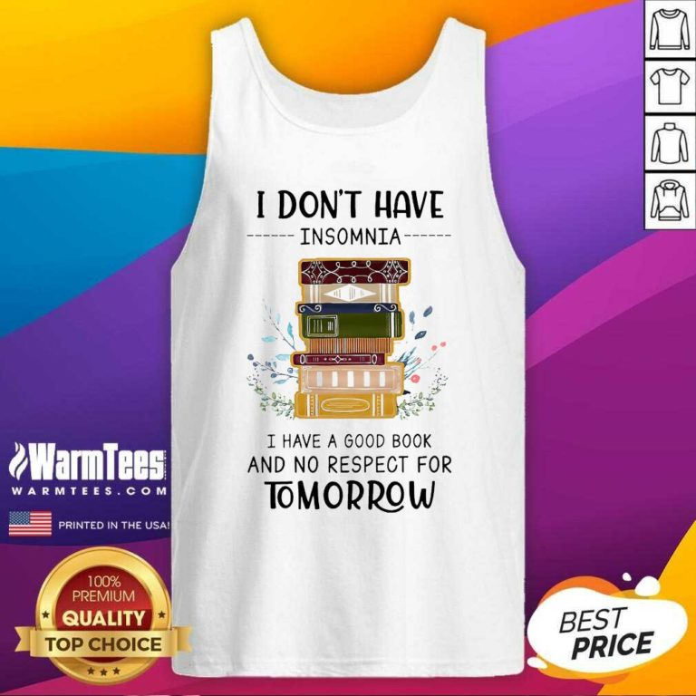 I Don't Have Insomnia I Have A Good Book And No Respect For Tomorrow Tank Top - Design By Warmtees.com