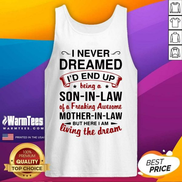 I Never Dreamed I'd End Up Being A Son In Law Of A Freaking Awesome Mother In Law But Here I Am Living The Dream Tank Top - Design By Warmtees.com