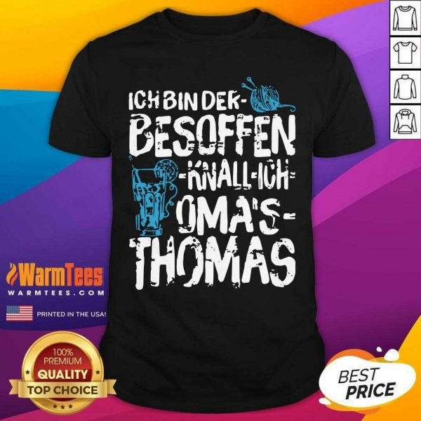 Ich Bin Der Besoffen Knall Ich Oma's Thomas Shirt - Design By Warmtees.com