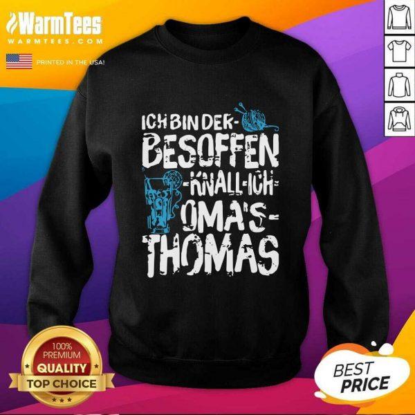 Ich Bin Der Besoffen Knall Ich Oma's Thomas SweatShirtPretty Ich Bin Der Besoffen Knall Ich Oma's Thomas SweatShirt