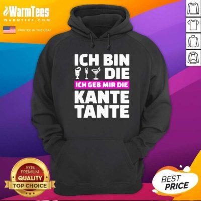 Ich Bin Die Ich Geb Mir Die Kante Tante HoodiePretty Ich Bin Die Ich Geb Mir Die Kante Tante Hoodie - Design By Warmtees.com