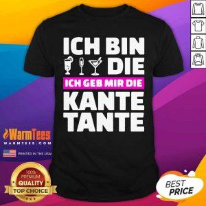 Ich Bin Die Ich Geb Mir Die Kante Tante Shirt - Design By Warmtees.com