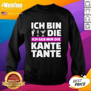 Ich Bin Die Ich Geb Mir Die Kante Tante SweatShirt - Design By Warmtees.com
