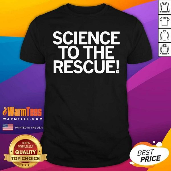 Science To The Rescue Shirt - Design By Warmtees.com