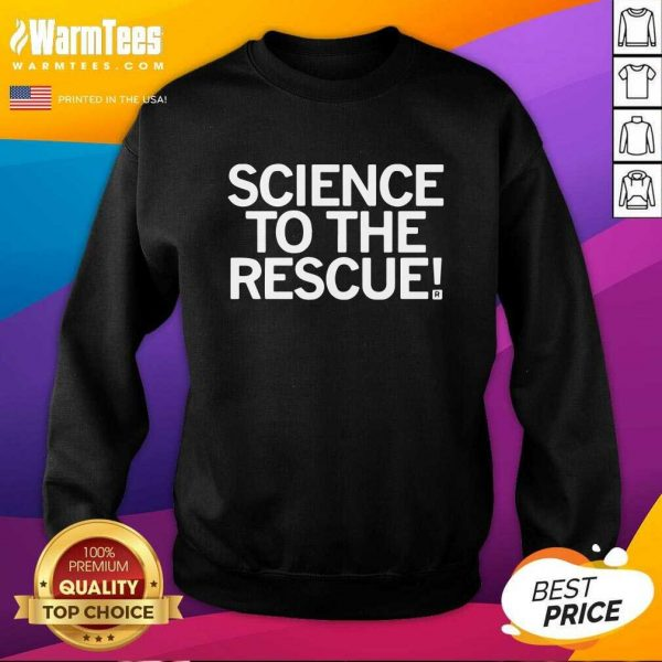 Science To The Rescue SweatShirt - Design By Warmtees.com