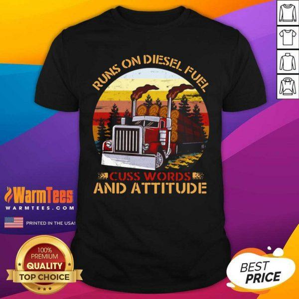 Trucker Run On Diesel Fuel Cuss Words And Attitudes Vintage Shirt - Design By Warmtees.com