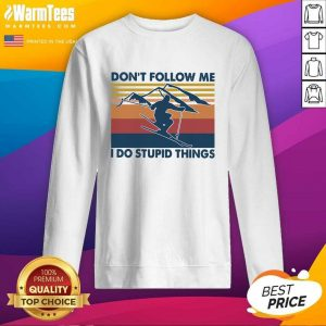 Vintage Snowboarding Don't Follow Me I Do Stupid Things SweatShirt - Design By Warmtees.com