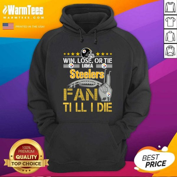 Win Lose Or There I Am A Steelers Fan Till I Die Hoodie - Design By Warmtees.com