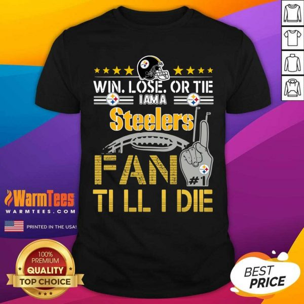 Win Lose Or There I Am A Steelers Fan Till I Die Shirt - Design By Warmtees.com