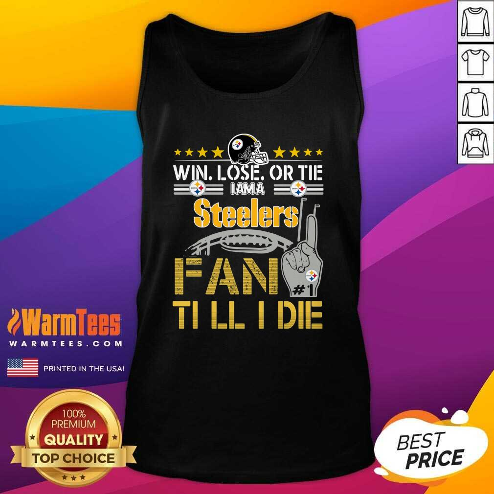 Win Lose Or There I Am A Steelers Fan Till I Die Tank Top  - Design By Warmtees.com
