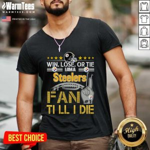 Win Lose Or There I Am A Steelers Fan Till I Die V-neck - Design By Warmtees.com