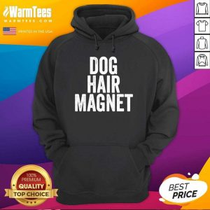 Dog Hair Magnet Dog Lover Quote Saying Slogan Hoodie - Design By Warmtees.com