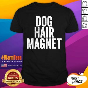 Dog Hair Magnet Dog Lover Quote Saying Slogan Shirt - Design By Warmtees.com