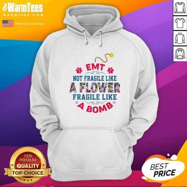 EMT Not Fragile Like A Flower Fragile Like A Bomb Hoodie - Design By Warmtees.com