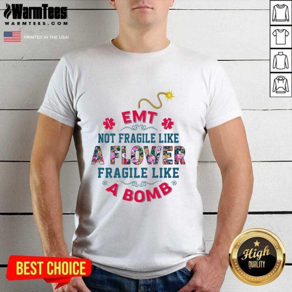 EMT Not Fragile Like A Flower Fragile Like A Bomb Shirt - Design By Warmtees.com