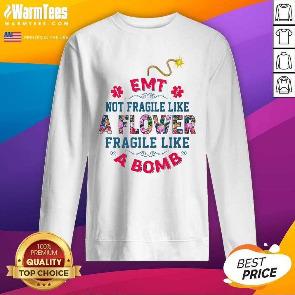 EMT Not Fragile Like A Flower Fragile Like A Bomb SweatShirt  - Design By Warmtees.com