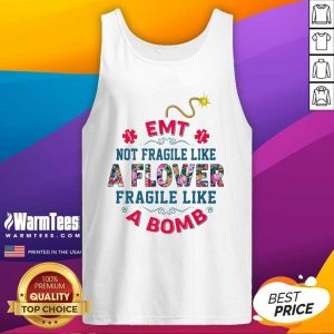 EMT Not Fragile Like A Flower Fragile Like A Bomb Tank Top - Design By Warmtees.com
