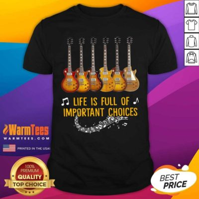 Guitars Life Is Full Of Important Choices Shirt - Design By Warmtees.com