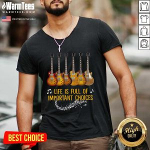 Guitars Life Is Full Of Important Choices V-neck - Design By Warmtees.com