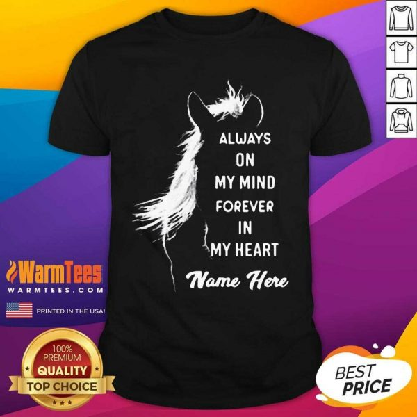Horse Always On My Mind Forever In My Heart Name Here Shirt - Design By Warmtees.com
