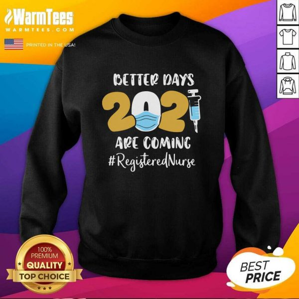 Nurse Better Days 2021 Are Coming Registered Nurse SweatShirt - Design By Warmtees.com