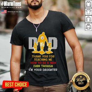 Pittsburgh Steelers Dad Thank You For Teaching Me How To Be A Man Even Though I'm Your Daughter V-neck - Design By Warmtees.com