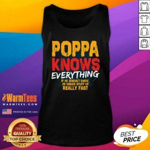 Poppa Knows Everything If He Doesn't Know Stuff Up Really Fast Fathers Day Tank Top - Design By Warmtees.com