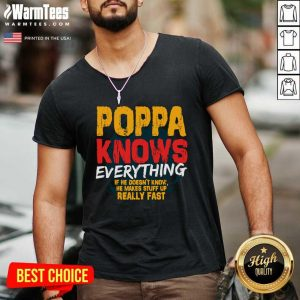 Poppa Knows Everything If He Doesn't Know Stuff Up Really Fast Fathers Day V-neck - Design By Warmtees.com