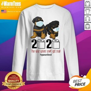 Rottweiler Toilet Paper 2020 The Year When Shit Got Real Quarantined SweatShirt - Design By Warmtees.com
