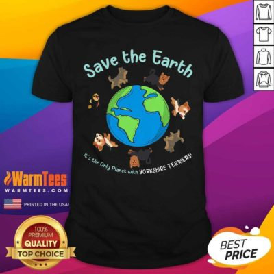 Save The Earth It's The Only Planet With Yorkshire Terrier Shirt - Design By Warmtees.com