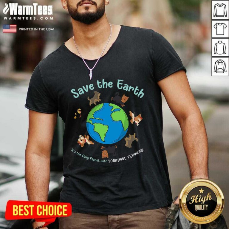 Save The Earth It's The Only Planet With Yorkshire Terrier V-neck - Design By Warmtees.com