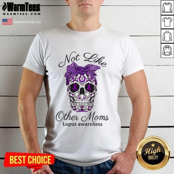 Skull Not Like Other Moms Lupus Awareness Shirt - Design By Warmtees.com