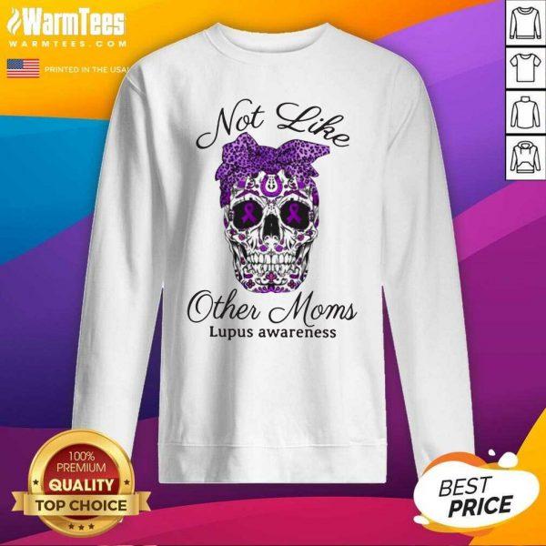 Skull Not Like Other Moms Lupus Awareness SweatShirt - Design By Warmtees.com